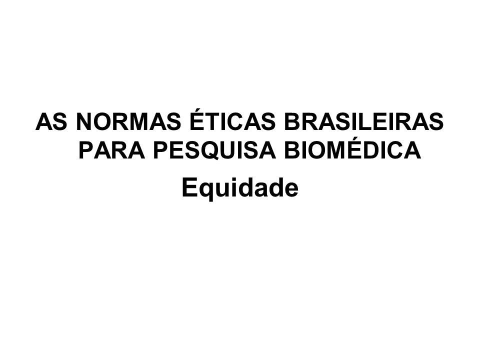 AS NORMAS ÉTICAS BRASILEIRAS PARA PESQUISA BIOMÉDICA Equidade