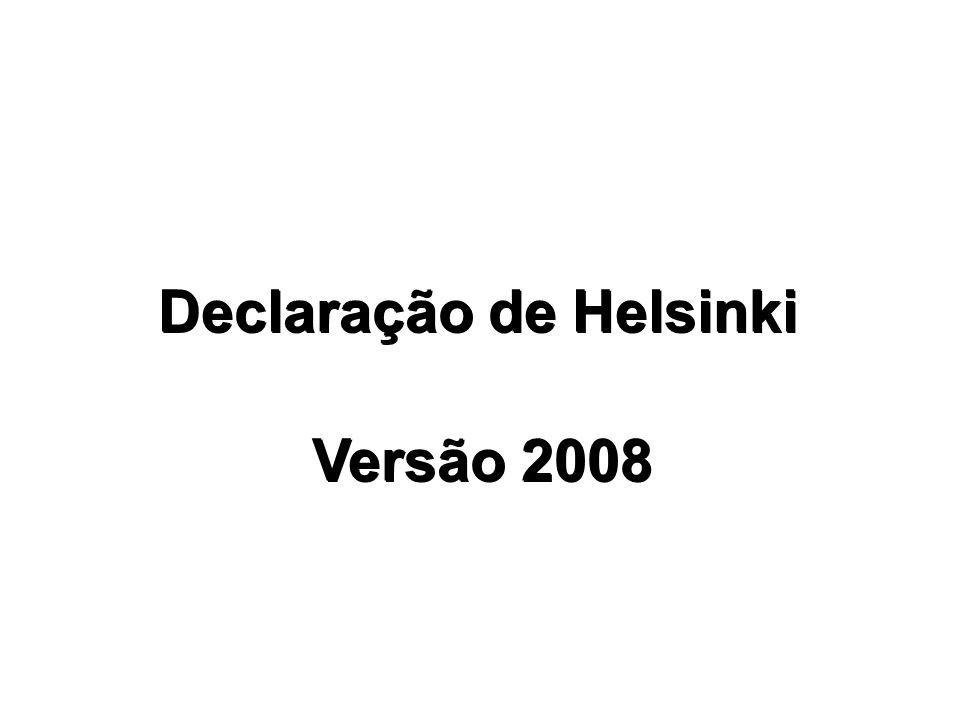 Declaração de Helsinki Versão 2008 Declaração de Helsinki Versão 2008