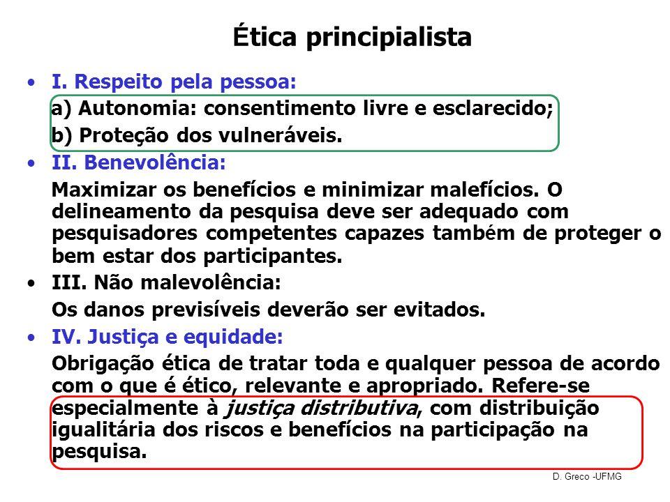 É tica principialista I. Respeito pela pessoa: a) Autonomia: consentimento livre e esclarecido; b) Proteção dos vulneráveis. II. Benevolência: Maximiz
