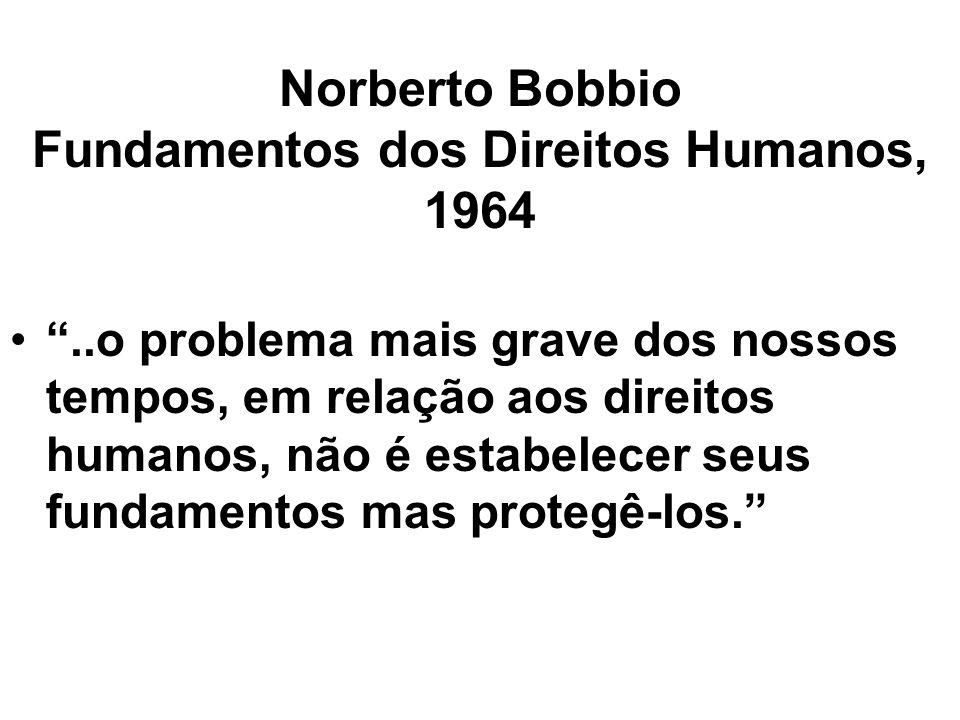 """Norberto Bobbio Fundamentos dos Direitos Humanos, 1964 """"..o problema mais grave dos nossos tempos, em relação aos direitos humanos, não é estabelecer"""