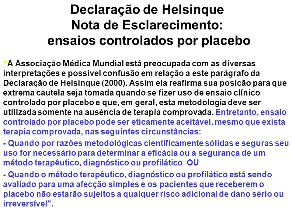 """Declaração de Helsinque Nota de Esclarecimento: ensaios controlados por placebo """"A Associação Médica Mundial está preocupada com as diversas interpret"""