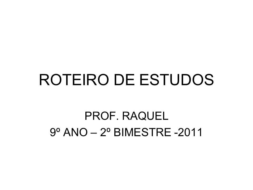 ROTEIRO DE ESTUDOS PROF. RAQUEL 9º ANO – 2º BIMESTRE -2011