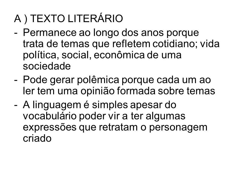 A ) TEXTO LITERÁRIO -Permanece ao longo dos anos porque trata de temas que refletem cotidiano; vida política, social, econômica de uma sociedade -Pode