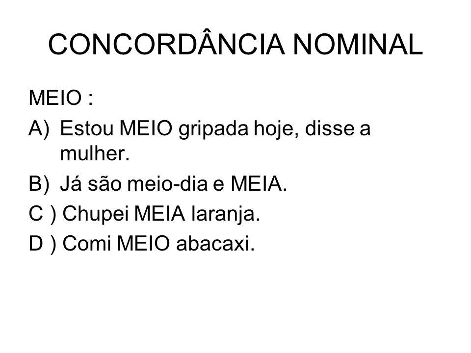 BASTANTE: A ) Ela fala BASTANTE ( = MUITO ) B ) Em São Paulo tem BASTANTES prédios ( = MUITOS ) PROIBIDO: A ) É PROIBIDA a entrada de estranhos B ) É PROIBIDO entrada de estranhos