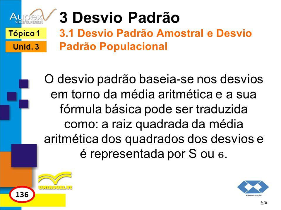 3 Desvio Padrão 3.1 Desvio Padrão Amostral e Desvio Padrão Populacional O desvio padrão baseia-se nos desvios em torno da média aritmética e a sua fór