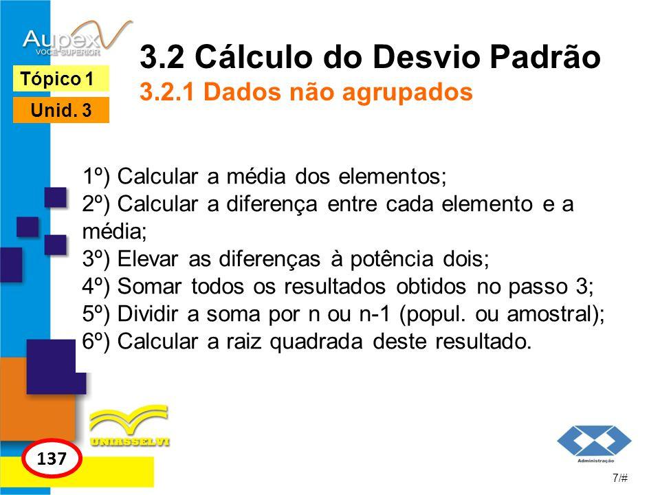 3.2 Cálculo do Desvio Padrão 3.2.1 Dados não agrupados 1º) Calcular a média dos elementos; 2º) Calcular a diferença entre cada elemento e a média; 3º)