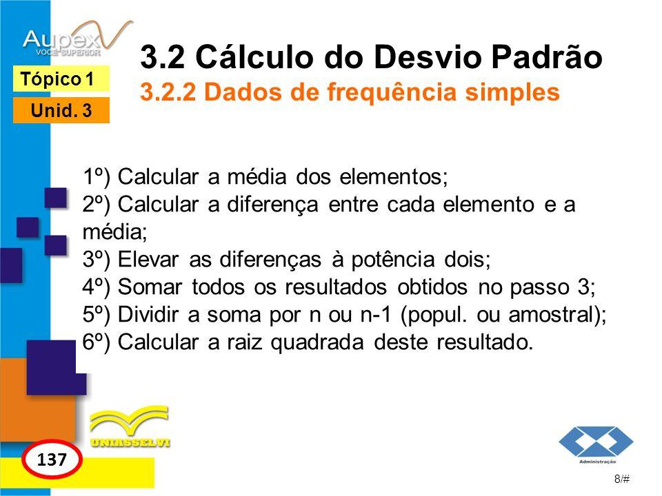 3.2 Cálculo do Desvio Padrão 3.2.2 Dados de frequência simples 1º) Calcular a média dos elementos; 2º) Calcular a diferença entre cada elemento e a mé
