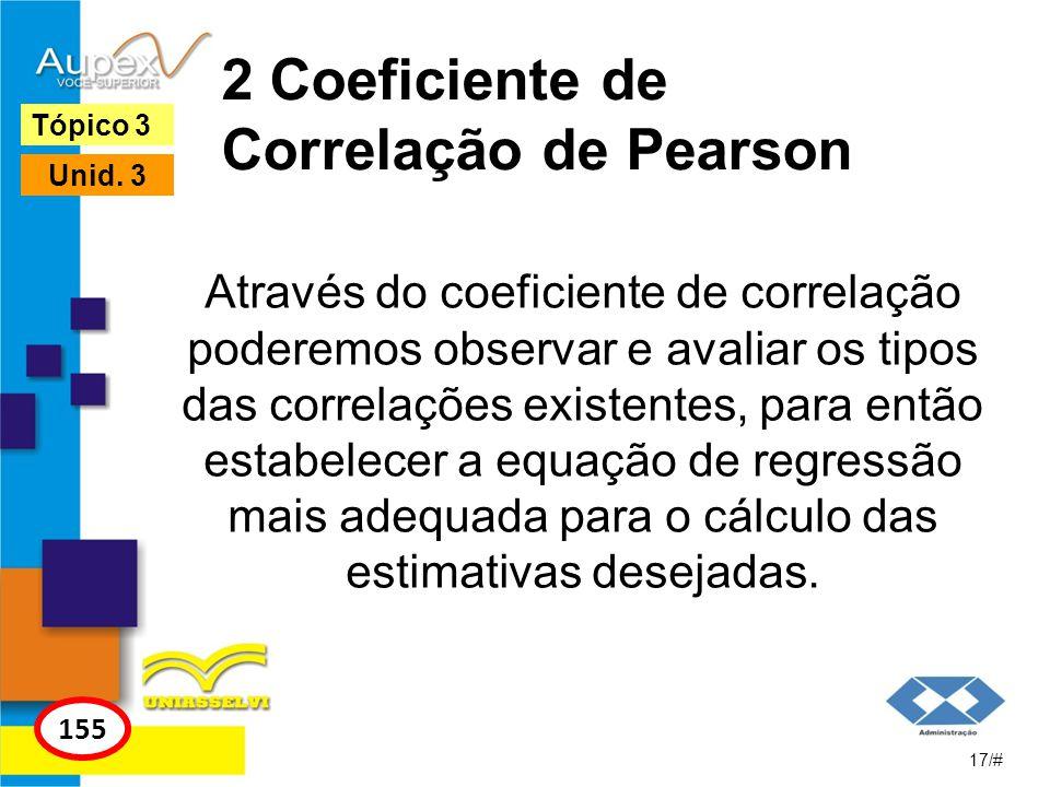 2 Coeficiente de Correlação de Pearson Através do coeficiente de correlação poderemos observar e avaliar os tipos das correlações existentes, para ent