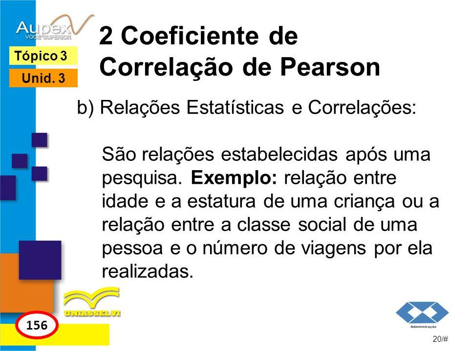2 Coeficiente de Correlação de Pearson b) Relações Estatísticas e Correlações: São relações estabelecidas após uma pesquisa. Exemplo: relação entre id