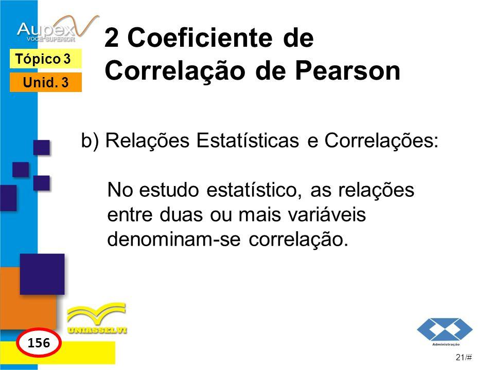 2 Coeficiente de Correlação de Pearson b) Relações Estatísticas e Correlações: No estudo estatístico, as relações entre duas ou mais variáveis denomin