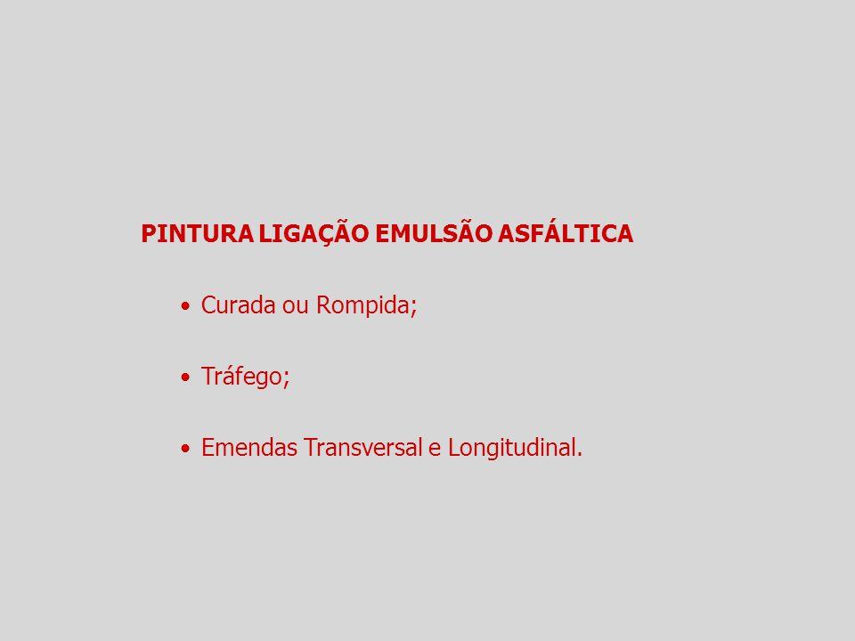 PINTURA LIGAÇÃO EMULSÃO ASFÁLTICA Curada ou Rompida; Tráfego; Emendas Transversal e Longitudinal.