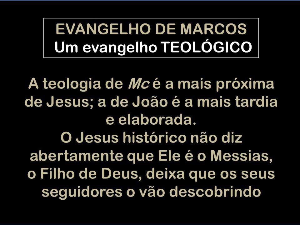 A teologia de Mc é a mais próxima de Jesus; a de João é a mais tardia e elaborada.