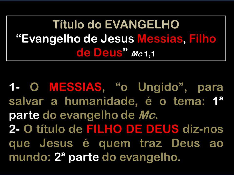 1- O MESSIAS, o Ungido , para salvar a humanidade, é o tema: 1ª parte do evangelho de Mc.