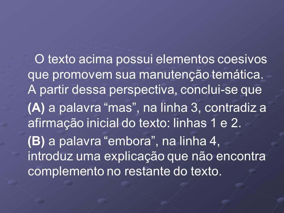 O texto acima possui elementos coesivos que promovem sua manutenção temática.