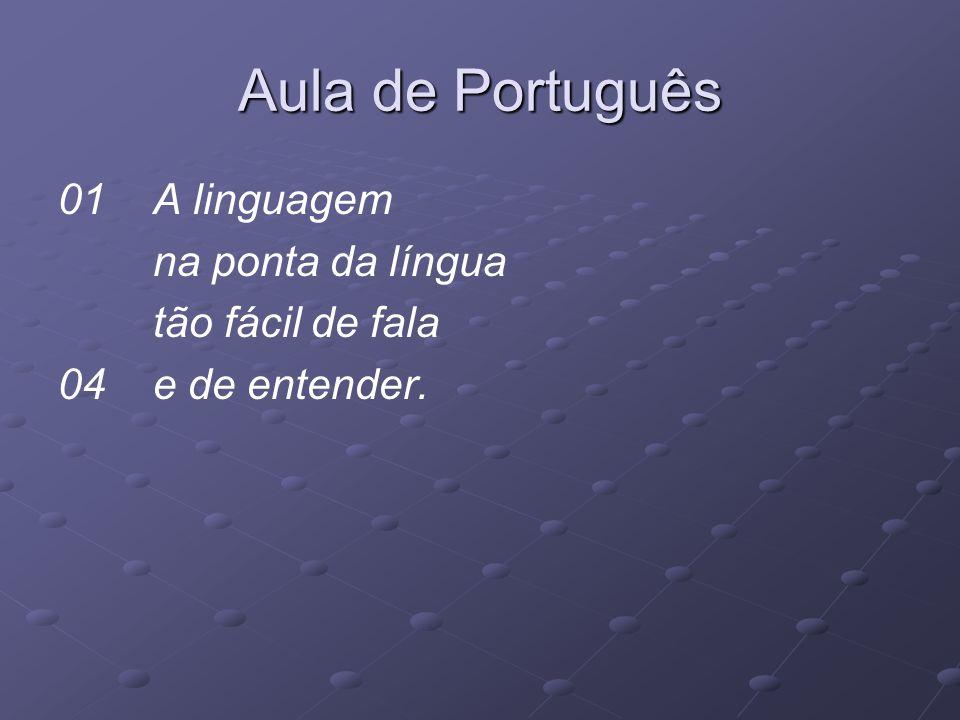 Aula de Português 01 A linguagem na ponta da língua tão fácil de fala 04 e de entender.