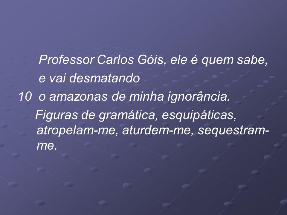 Professor Carlos Góis, ele é quem sabe, e vai desmatando 10 o amazonas de minha ignorância.