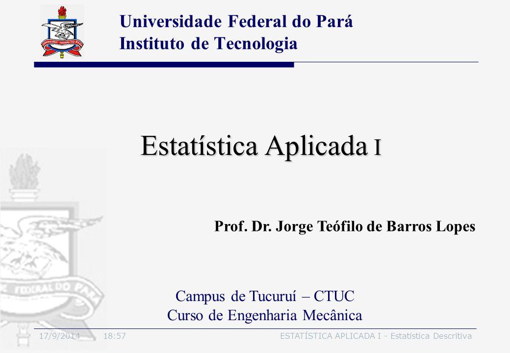 17/9/2014 19:00ESTATÍSTICA APLICADA I - Estatística Descritiva Estatística Aplicada I Universidade Federal do Pará Instituto de Tecnologia Campus de T