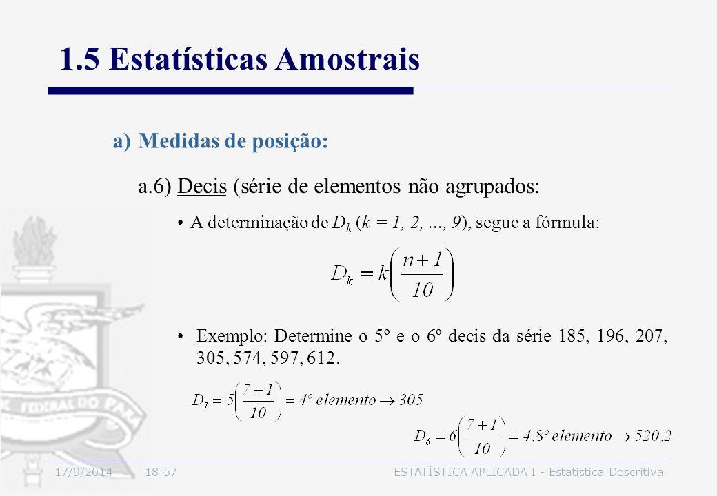 17/9/2014 19:00ESTATÍSTICA APLICADA I - Estatística Descritiva 1.5 Estatísticas Amostrais a.6) Decis (série de elementos não agrupados: a)Medidas de p