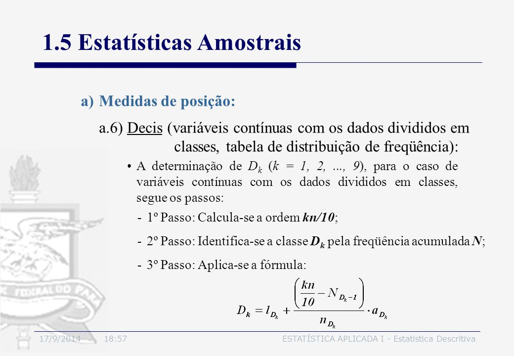 17/9/2014 19:00ESTATÍSTICA APLICADA I - Estatística Descritiva 1.5 Estatísticas Amostrais a)Medidas de posição: A determinação de D k (k = 1, 2,..., 9