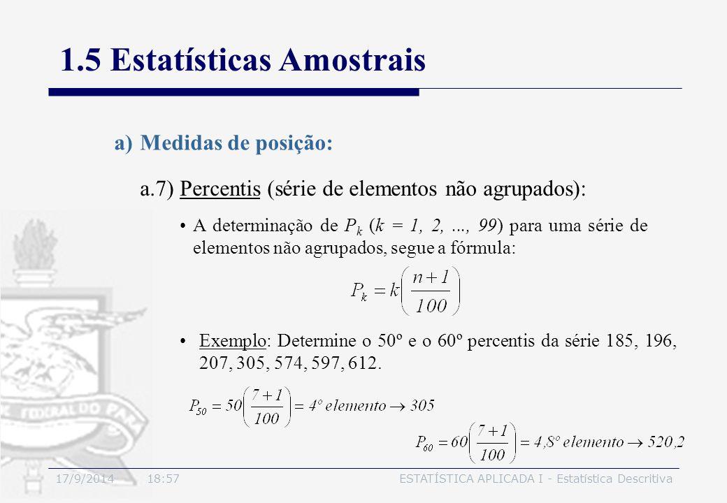 17/9/2014 19:00ESTATÍSTICA APLICADA I - Estatística Descritiva 1.5 Estatísticas Amostrais a.7) Percentis (série de elementos não agrupados): a)Medidas