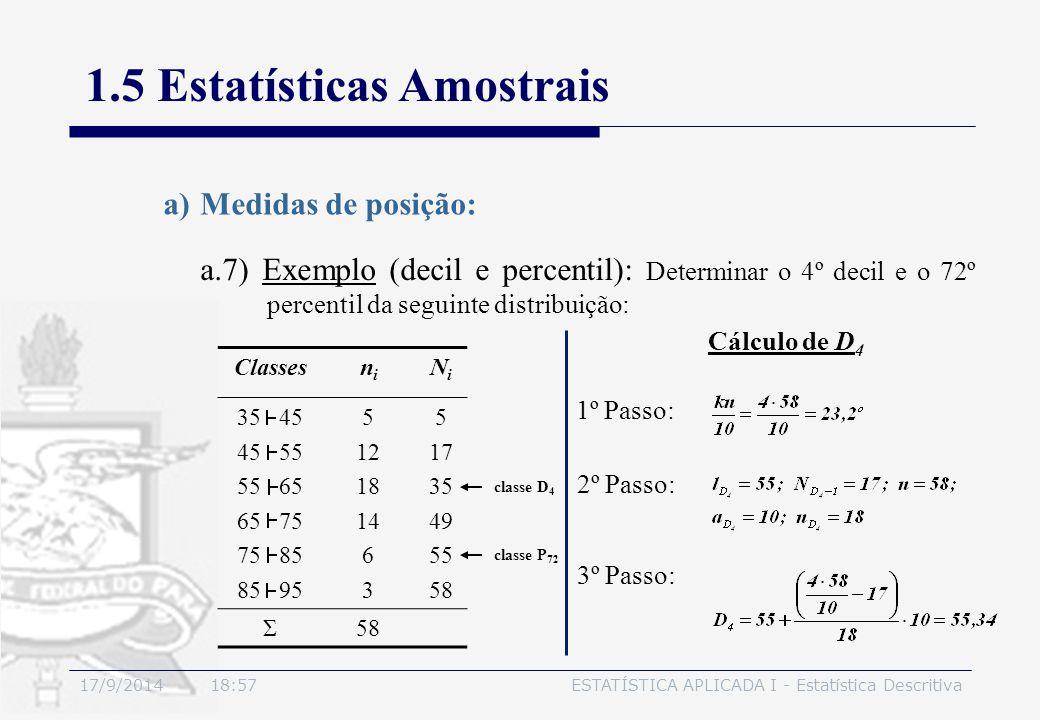 17/9/2014 19:00ESTATÍSTICA APLICADA I - Estatística Descritiva 1.5 Estatísticas Amostrais a.7) Exemplo (decil e percentil): Determinar o 4º decil e o