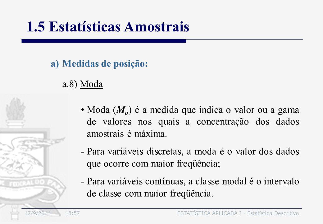 17/9/2014 19:00ESTATÍSTICA APLICADA I - Estatística Descritiva 1.5 Estatísticas Amostrais a.8) Moda a)Medidas de posição: Moda (M o ) é a medida que i