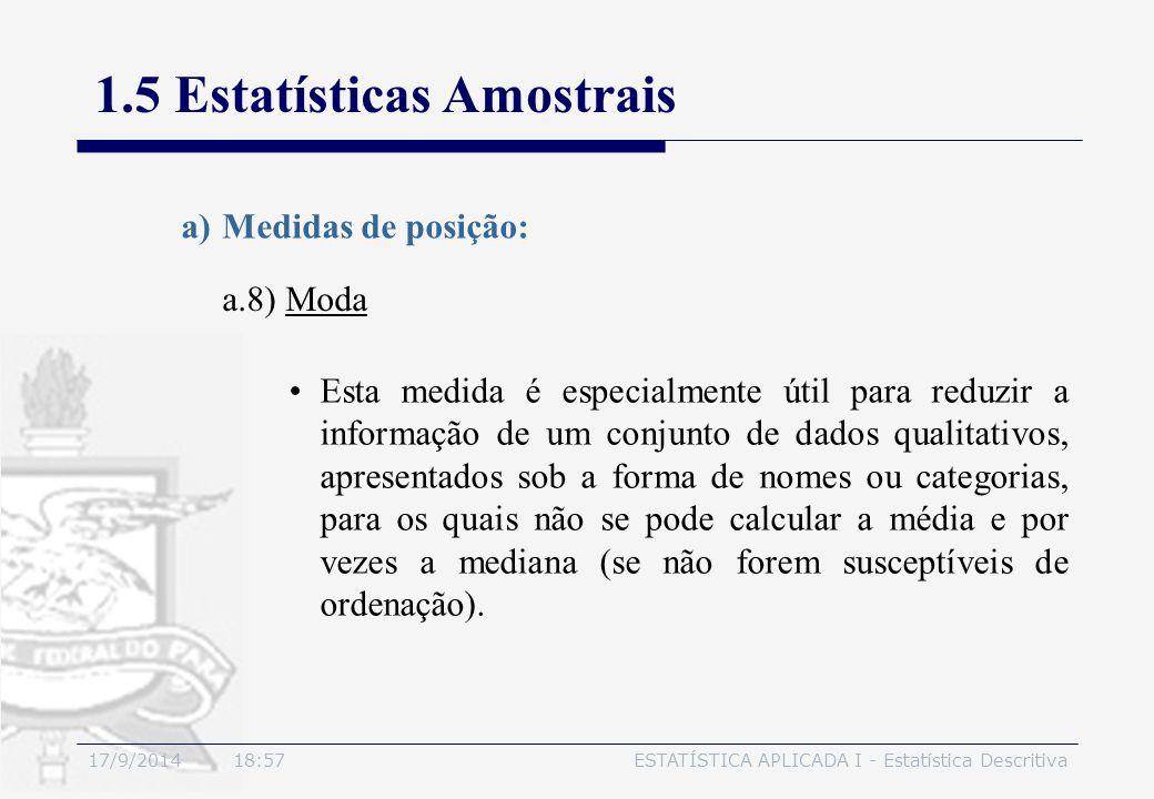 17/9/2014 19:00ESTATÍSTICA APLICADA I - Estatística Descritiva 1.5 Estatísticas Amostrais a.8) Moda a)Medidas de posição: Esta medida é especialmente