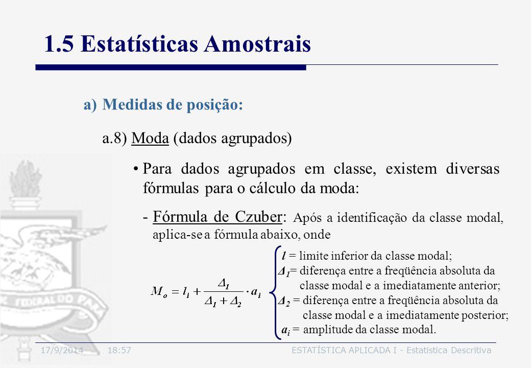 17/9/2014 19:00ESTATÍSTICA APLICADA I - Estatística Descritiva 1.5 Estatísticas Amostrais a.8) Moda (dados agrupados) a)Medidas de posição: Para dados