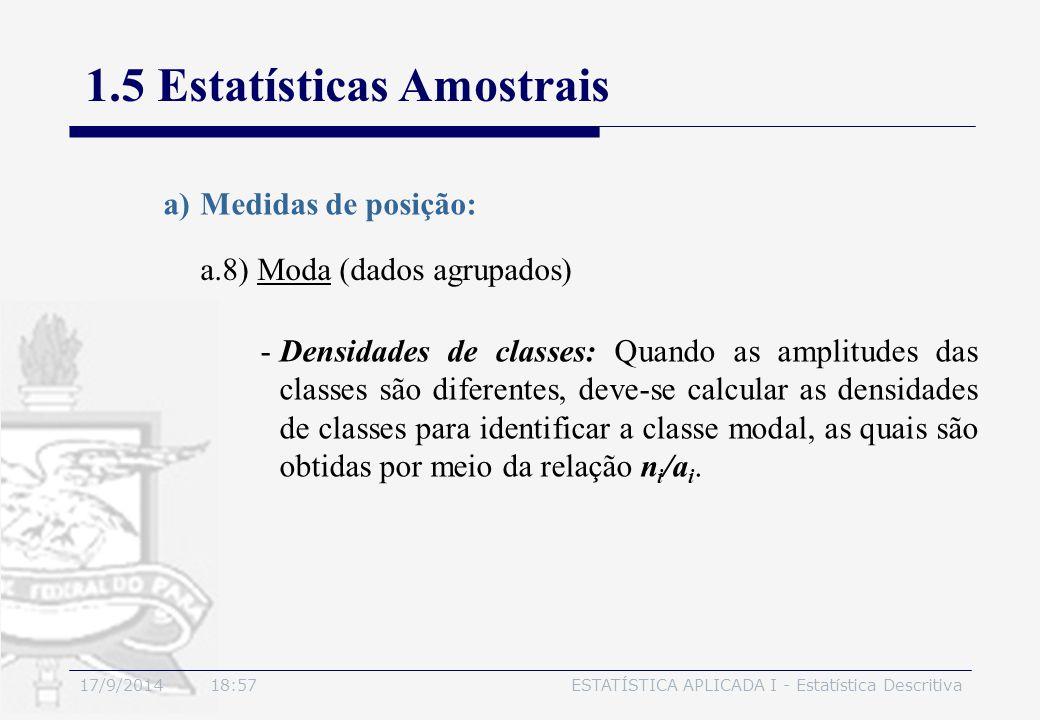 17/9/2014 19:00ESTATÍSTICA APLICADA I - Estatística Descritiva 1.5 Estatísticas Amostrais a.8) Moda (dados agrupados) a)Medidas de posição: -Densidade