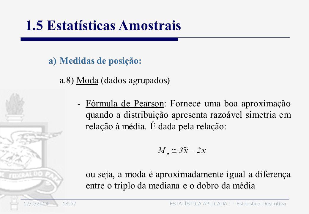 17/9/2014 19:00ESTATÍSTICA APLICADA I - Estatística Descritiva 1.5 Estatísticas Amostrais a.8) Moda (dados agrupados) a)Medidas de posição: -Fórmula d