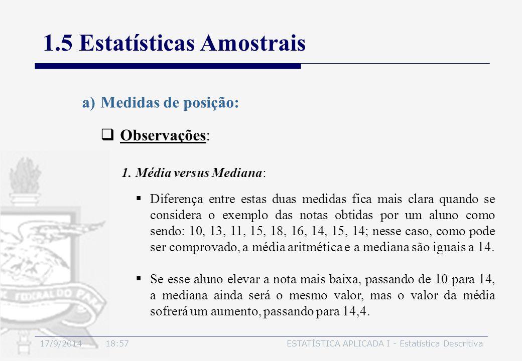 17/9/2014 19:00ESTATÍSTICA APLICADA I - Estatística Descritiva 1.5 Estatísticas Amostrais  Observações: a)Medidas de posição: 1.Média versus Mediana: