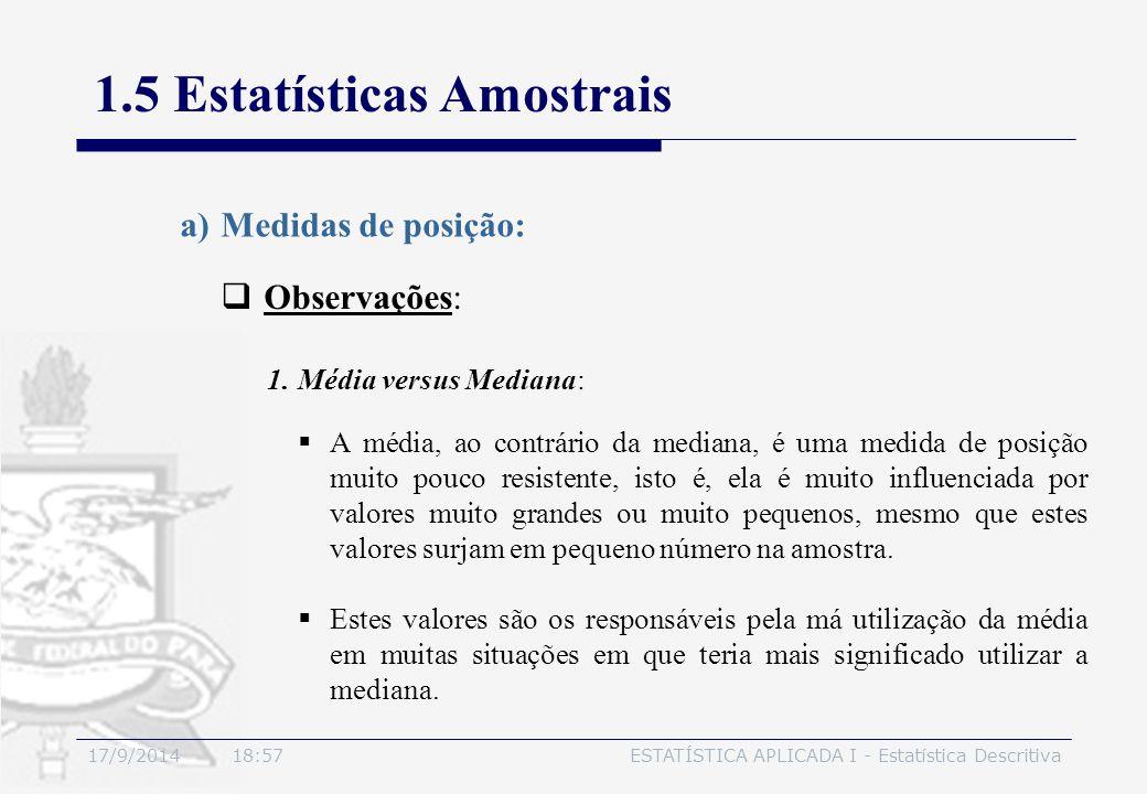17/9/2014 19:00ESTATÍSTICA APLICADA I - Estatística Descritiva 1.5 Estatísticas Amostrais  Observações: a)Medidas de posição:  A média, ao contrário
