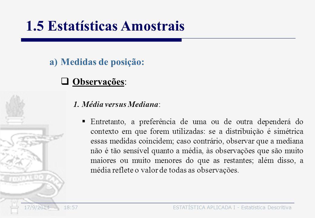 17/9/2014 19:00ESTATÍSTICA APLICADA I - Estatística Descritiva 1.5 Estatísticas Amostrais  Observações: a)Medidas de posição:  Entretanto, a preferê