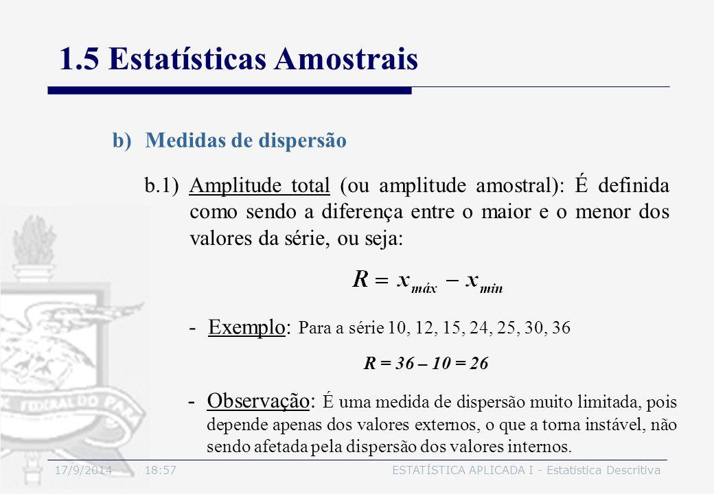 17/9/2014 19:00ESTATÍSTICA APLICADA I - Estatística Descritiva 1.5 Estatísticas Amostrais b)Medidas de dispersão -Exemplo: Para a série 10, 12, 15, 24