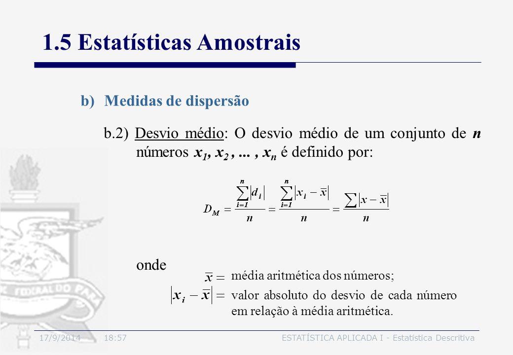 17/9/2014 19:00ESTATÍSTICA APLICADA I - Estatística Descritiva 1.5 Estatísticas Amostrais b)Medidas de dispersão b.2) Desvio médio: O desvio médio de