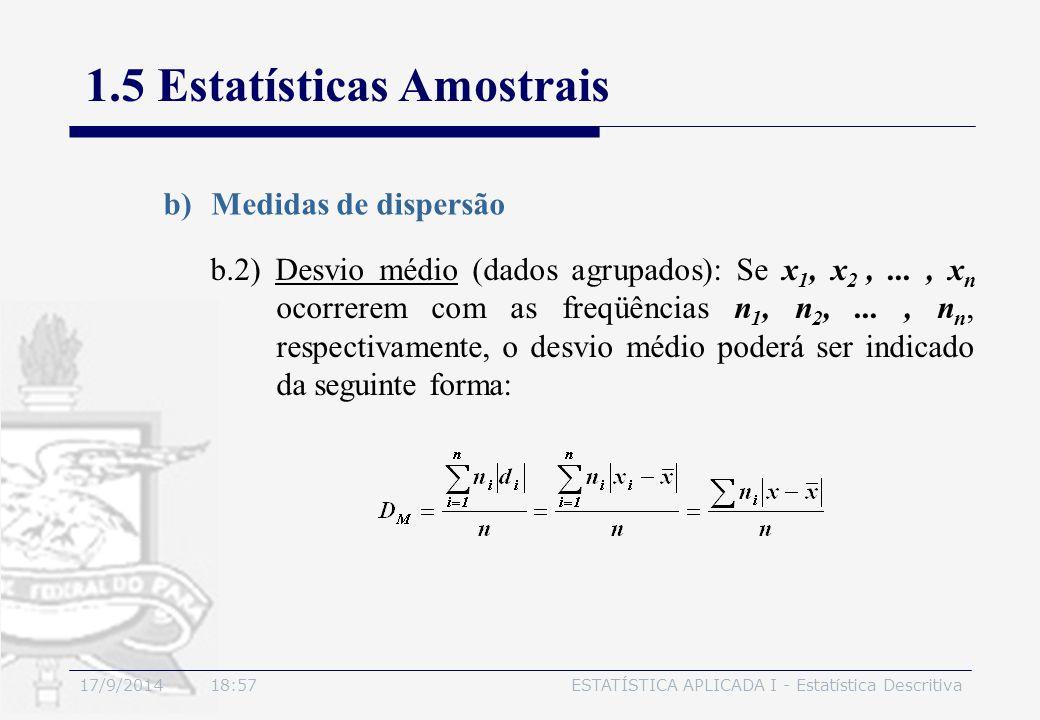 17/9/2014 19:00ESTATÍSTICA APLICADA I - Estatística Descritiva 1.5 Estatísticas Amostrais b)Medidas de dispersão b.2) Desvio médio (dados agrupados):