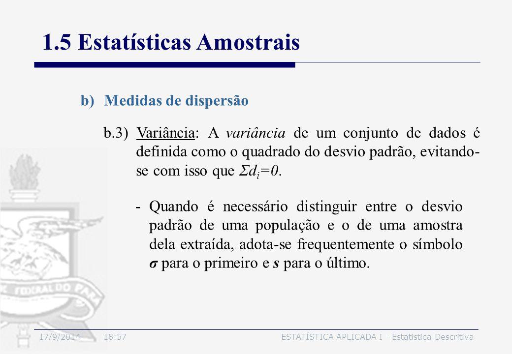 17/9/2014 19:00ESTATÍSTICA APLICADA I - Estatística Descritiva 1.5 Estatísticas Amostrais b)Medidas de dispersão b.3) Variância: A variância de um con