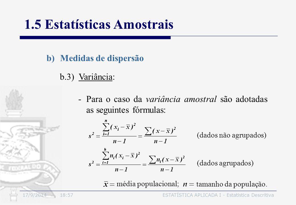 17/9/2014 19:00ESTATÍSTICA APLICADA I - Estatística Descritiva 1.5 Estatísticas Amostrais b)Medidas de dispersão b.3) Variância: -Para o caso da variâ