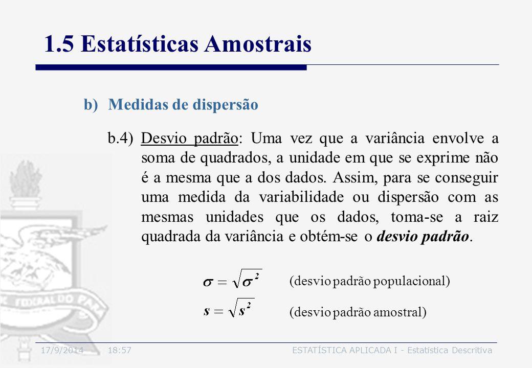 17/9/2014 19:00ESTATÍSTICA APLICADA I - Estatística Descritiva 1.5 Estatísticas Amostrais b)Medidas de dispersão b.4) Desvio padrão: Uma vez que a var