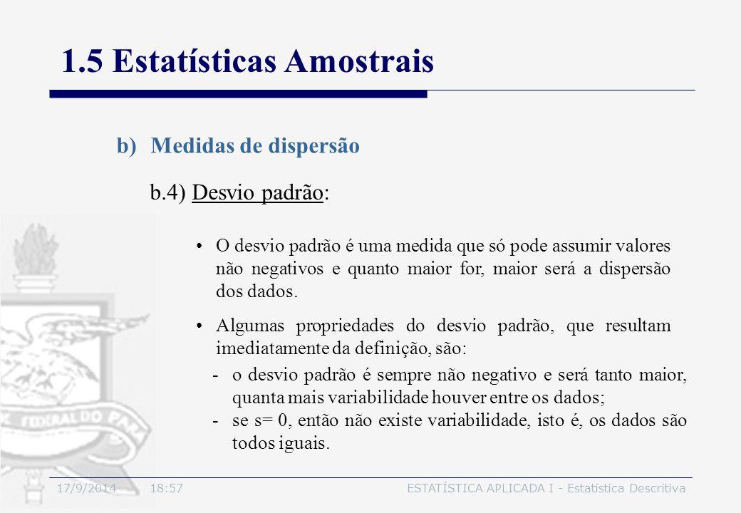 17/9/2014 19:00ESTATÍSTICA APLICADA I - Estatística Descritiva 1.5 Estatísticas Amostrais b)Medidas de dispersão b.4) Desvio padrão: O desvio padrão é