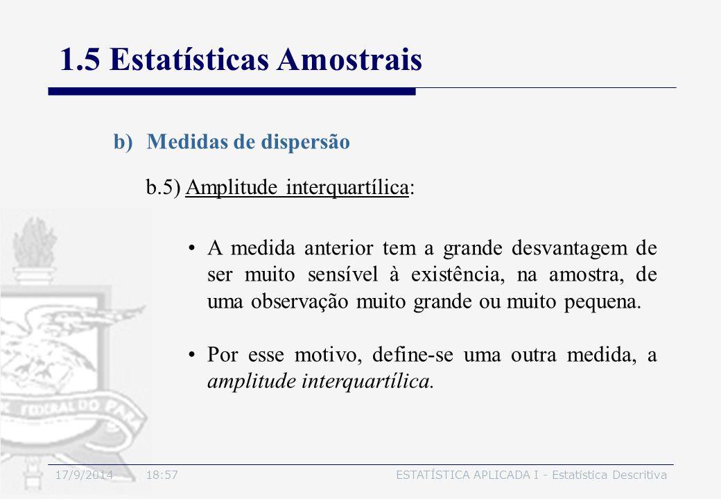 17/9/2014 19:00ESTATÍSTICA APLICADA I - Estatística Descritiva 1.5 Estatísticas Amostrais b)Medidas de dispersão b.5) Amplitude interquartílica: A med