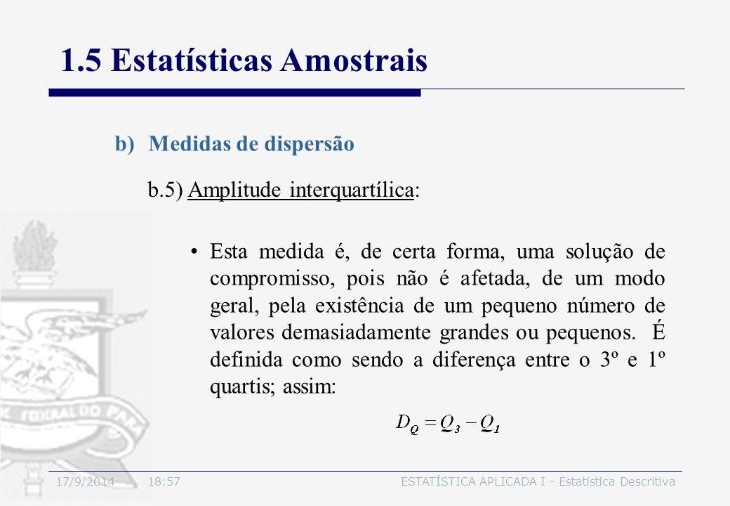17/9/2014 19:00ESTATÍSTICA APLICADA I - Estatística Descritiva 1.5 Estatísticas Amostrais b)Medidas de dispersão b.5) Amplitude interquartílica: Esta