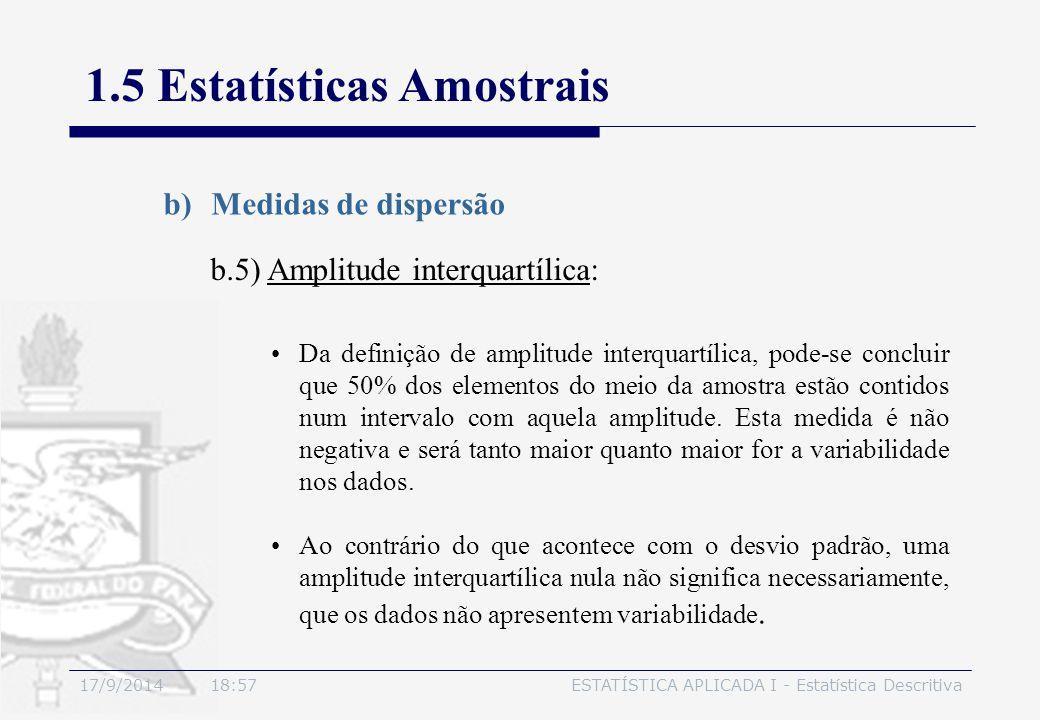 17/9/2014 19:00ESTATÍSTICA APLICADA I - Estatística Descritiva 1.5 Estatísticas Amostrais b)Medidas de dispersão b.5) Amplitude interquartílica: Da de