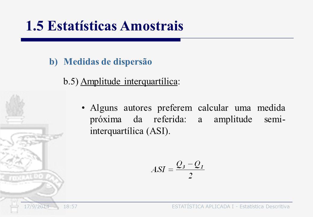 17/9/2014 19:00ESTATÍSTICA APLICADA I - Estatística Descritiva 1.5 Estatísticas Amostrais b)Medidas de dispersão b.5) Amplitude interquartílica: Algun