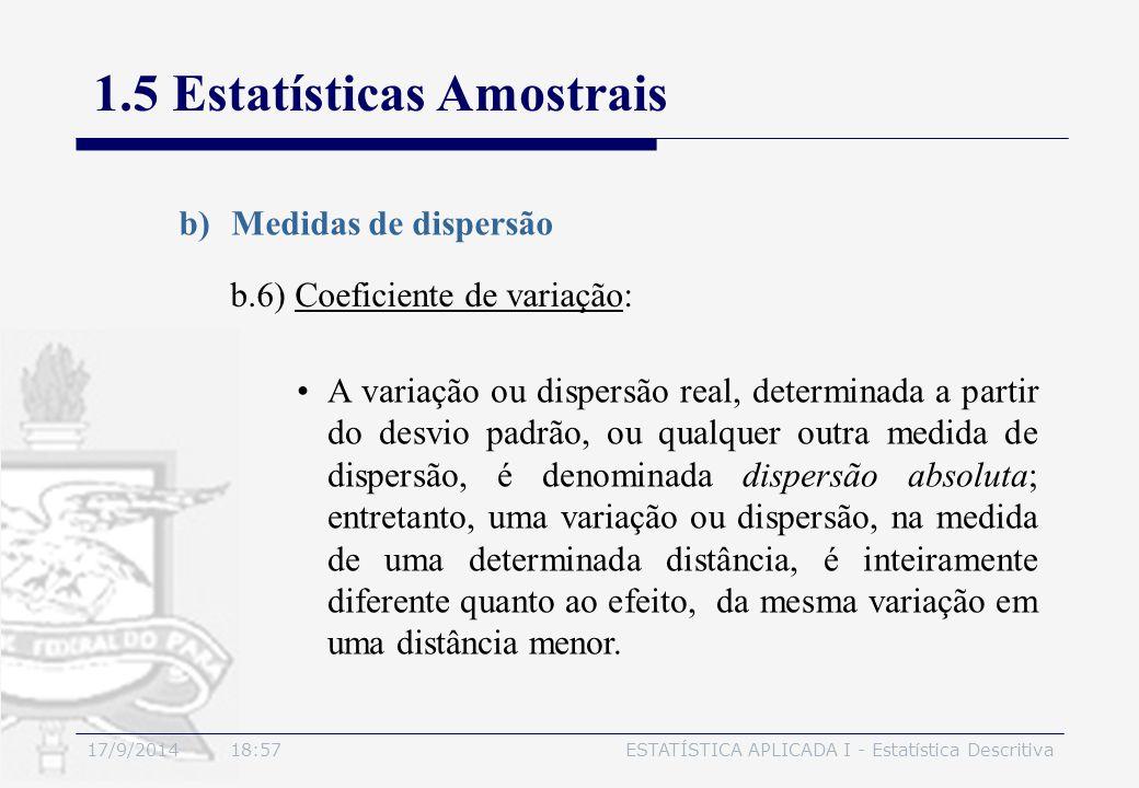 17/9/2014 19:00ESTATÍSTICA APLICADA I - Estatística Descritiva 1.5 Estatísticas Amostrais b)Medidas de dispersão b.6) Coeficiente de variação: A varia