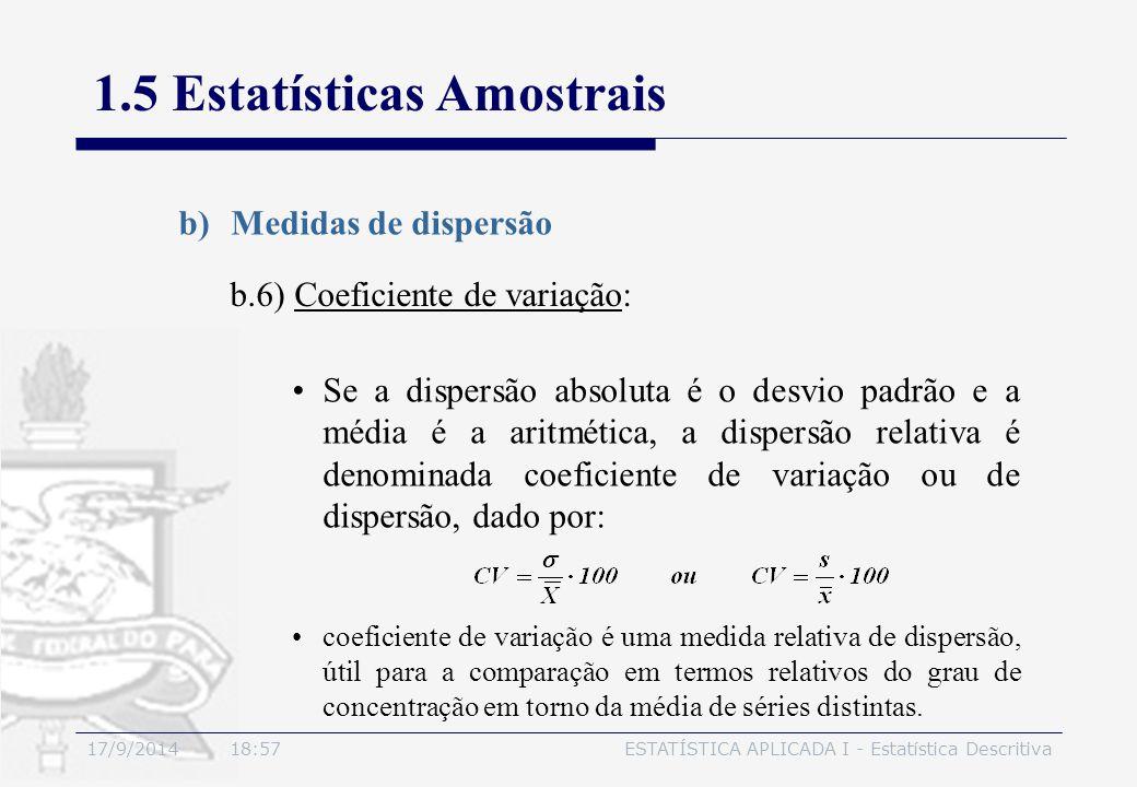 17/9/2014 19:00ESTATÍSTICA APLICADA I - Estatística Descritiva 1.5 Estatísticas Amostrais b)Medidas de dispersão b.6) Coeficiente de variação: Se a di