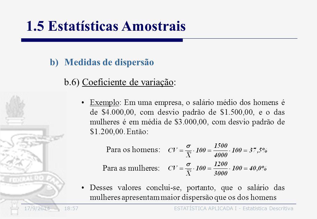 17/9/2014 19:00ESTATÍSTICA APLICADA I - Estatística Descritiva 1.5 Estatísticas Amostrais b)Medidas de dispersão b.6) Coeficiente de variação: Exemplo