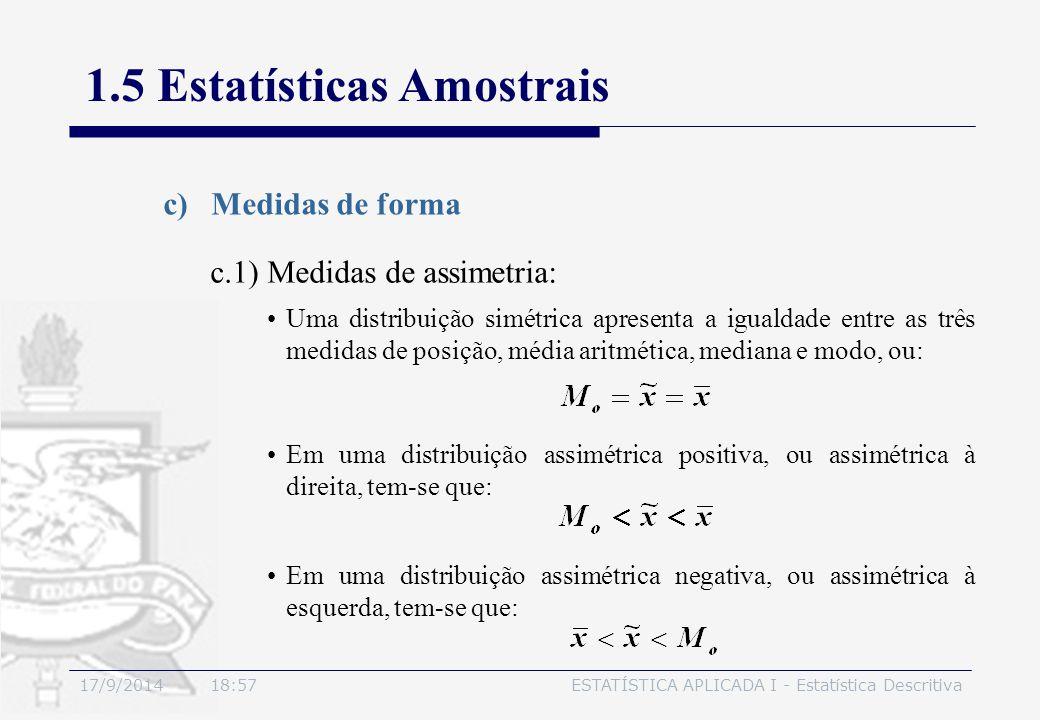 17/9/2014 19:00ESTATÍSTICA APLICADA I - Estatística Descritiva 1.5 Estatísticas Amostrais c)Medidas de forma Uma distribuição simétrica apresenta a ig