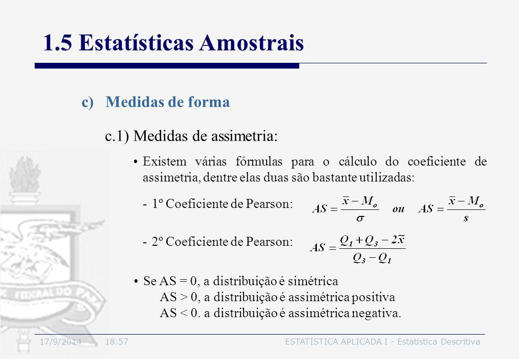 17/9/2014 19:00ESTATÍSTICA APLICADA I - Estatística Descritiva 1.5 Estatísticas Amostrais c)Medidas de forma Existem várias fórmulas para o cálculo do
