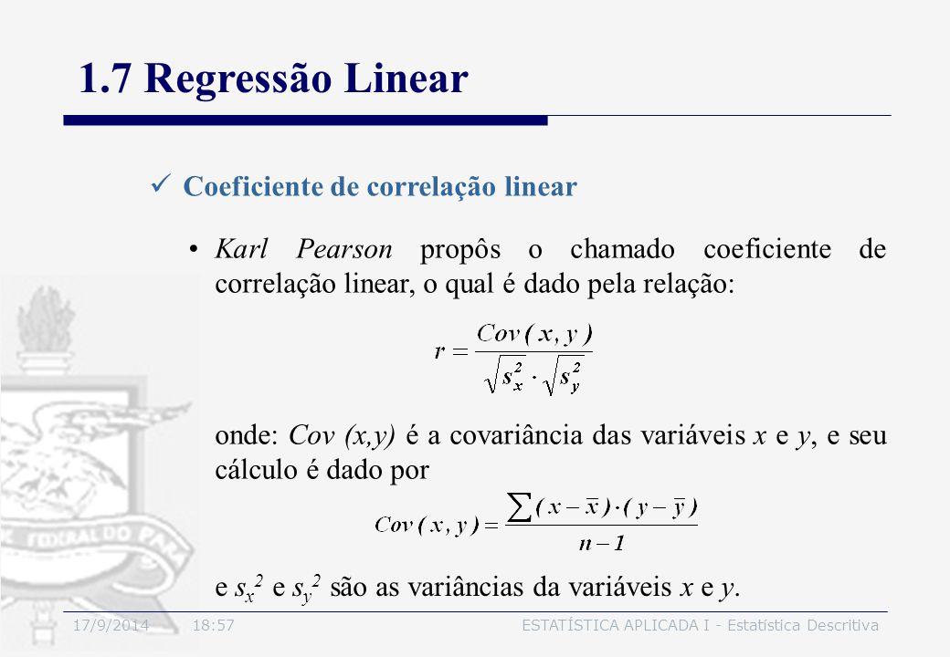 17/9/2014 19:00ESTATÍSTICA APLICADA I - Estatística Descritiva 1.7 Regressão Linear Coeficiente de correlação linear Karl Pearson propôs o chamado coe
